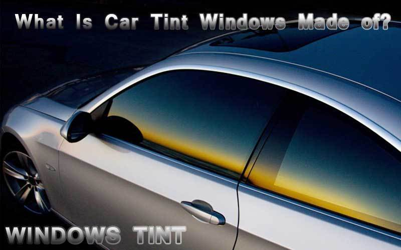 What Is Car Tint Windows Made of