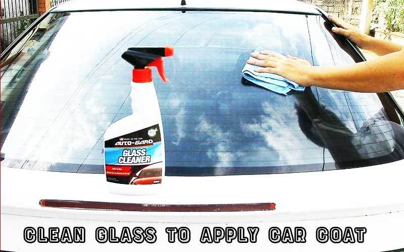 Clean glass to apply car coat