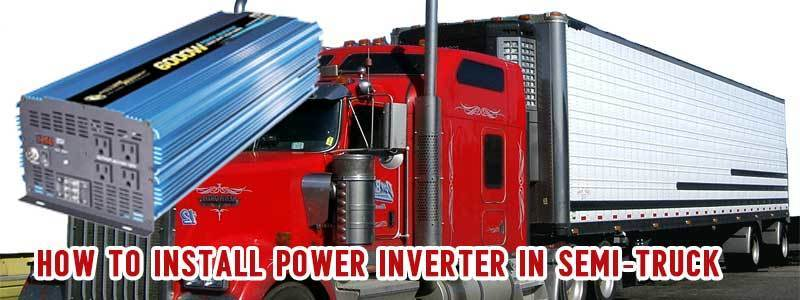How to Install Power Inverter in Semi-Truck- Step by Step Guideline