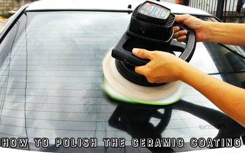 How to polish the ceramic coating