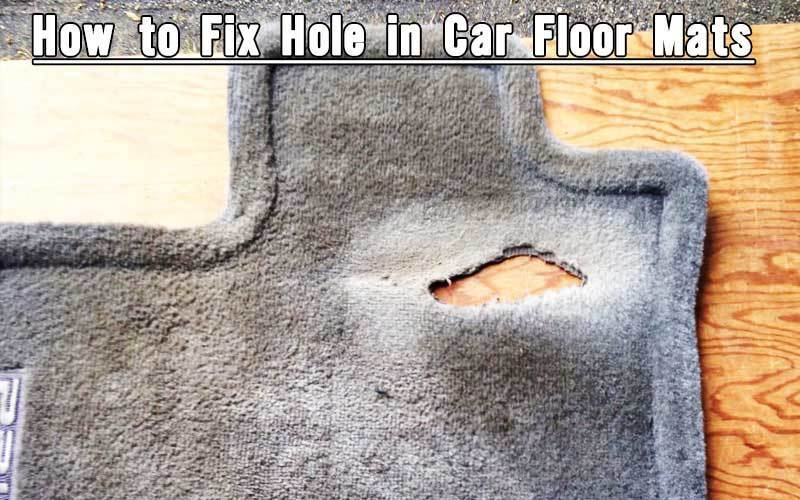 How to Fix Hole in Car Floor Mats