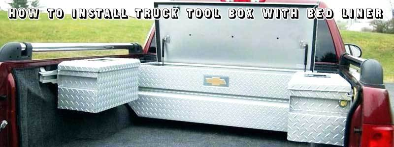 How To Install Truck Tool Box With Bed Liner