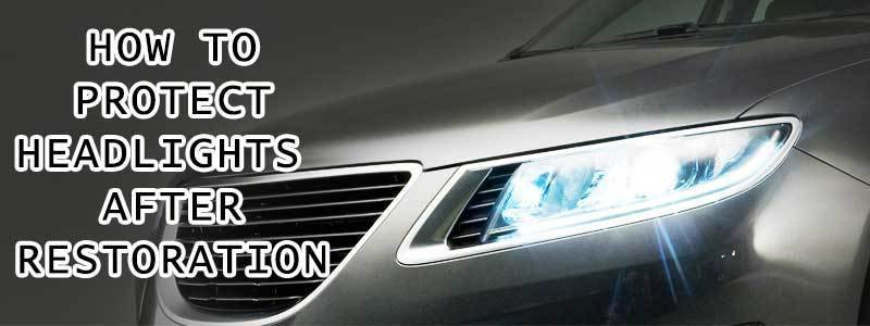 How to Protect Headlights After Restoration
