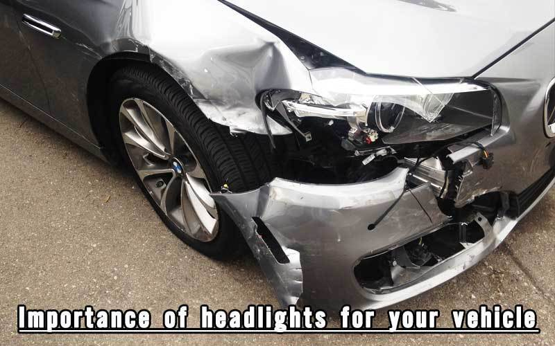 Importance of headlights for your vehicle