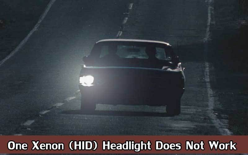 One Xenon (HID) Headlight Does Not Work