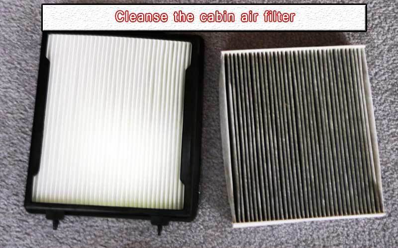 Cleanse the cabin air filter