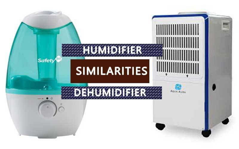 Similarities between humidifier and dehumidifier