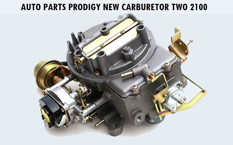 Auto Parts Prodigy New Carburetor Two 2100 Review