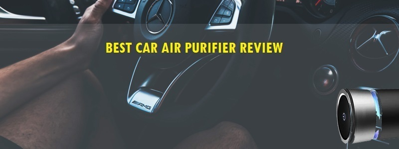 Best Car Air Purifier (Review) 2019 – Top Picks and Complete Guide