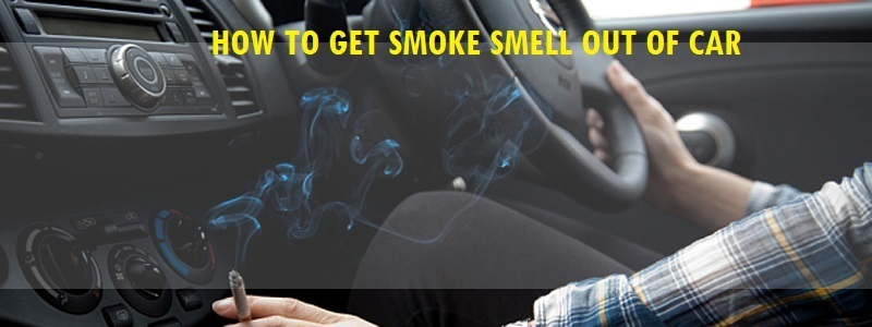 15 Hacks on How to Get Smoke Smell Out of Car