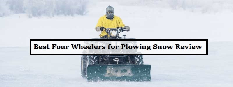 7 Best Four Wheelers for Plowing Snow Review and Complete Guide