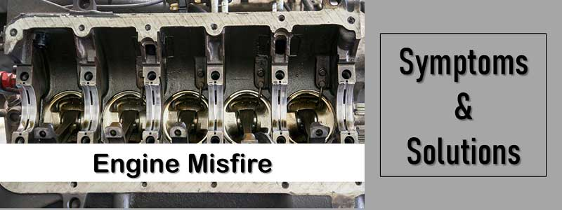 Engine Misfire Symptoms And Solutions